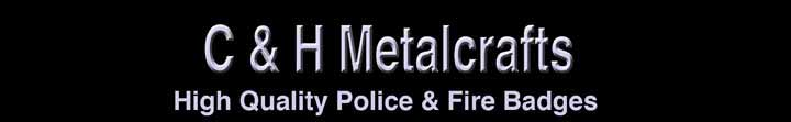 C & H Metalcrafts. High Quality Police & Fire Badges